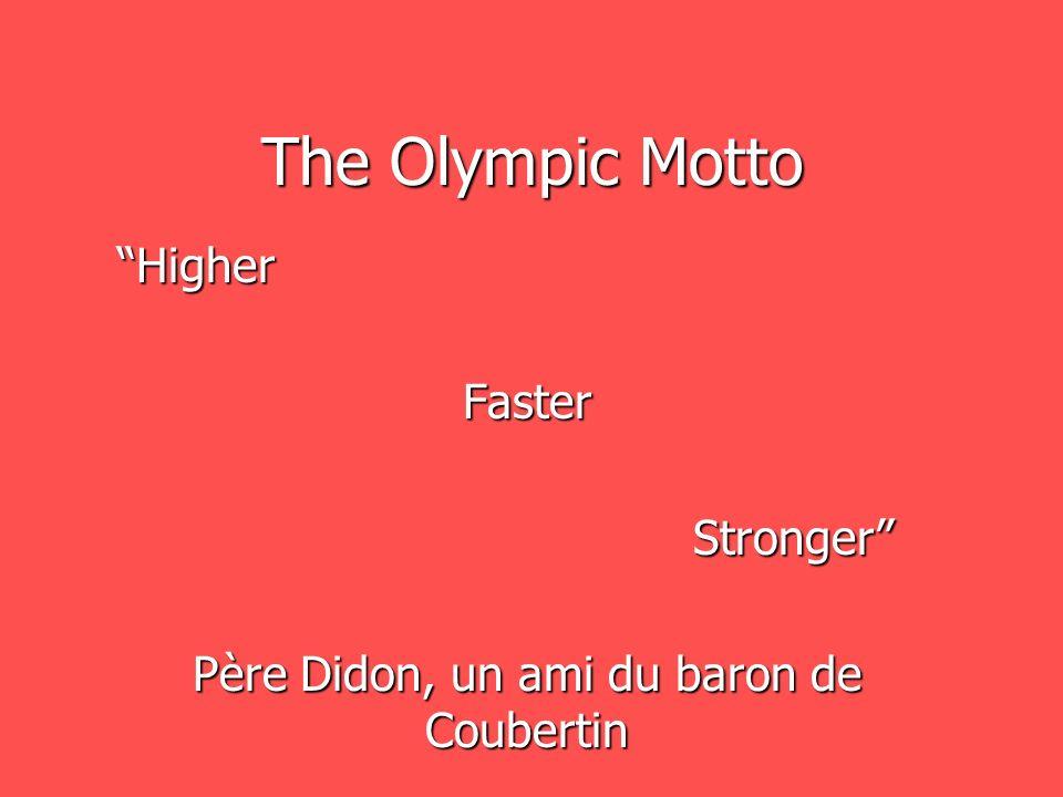 La devise olympique Citius Citius Altius Altius Fortius Fortius Plus Vite Plus Vite Plus Haut Plus Fort Plus Fort Père Didon, un ami du baron de Coube