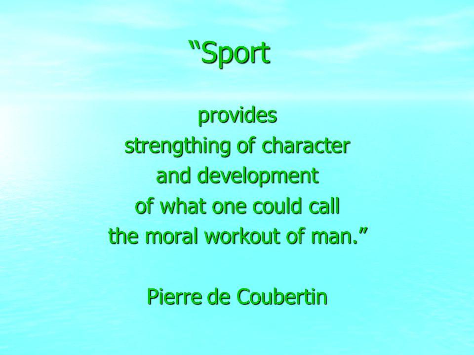 Le Sport parvient à fortifier le caractère et à développer ce quon pourrait appeler la musculation morale de lhomme. Pierre de Coubertin