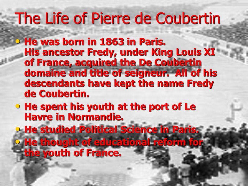 La vie de Pierre de Coubertin Il est né le 1er janvier 1863 à Paris. Il est né le 1er janvier 1863 à Paris. Son ancêtre Fredy, sous le Roi de France L