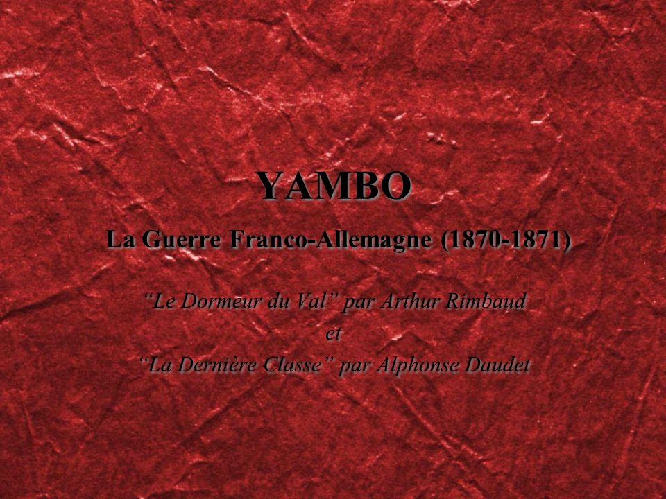 YAMBO La Guerre Franco-Allemagne (1870-1871) Le Dormeur du Val par Arthur Rimbaud et La Dernière Classe par Alphonse Daudet Le Dormeur du Val par Arth