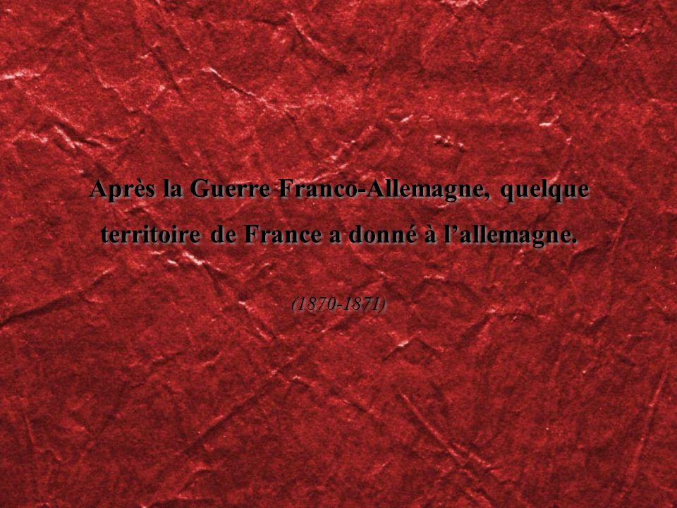 Après la Guerre Franco-Allemagne, quelque territoire de France a donné à lallemagne. (1870-1871)