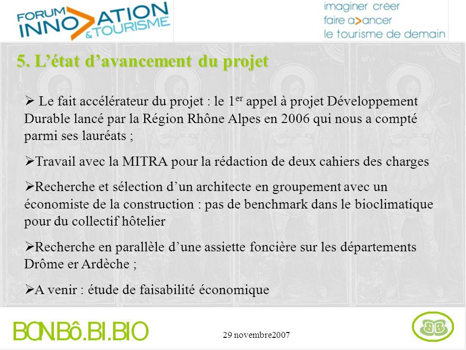 29 novembre2007 Le fait accélérateur du projet : le 1 er appel à projet Développement Durable lancé par la Région Rhône Alpes en 2006 qui nous a compt