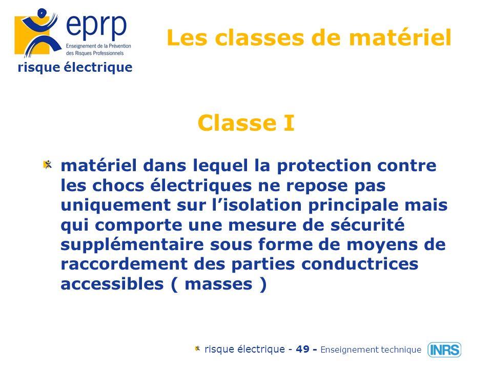 risque électrique risque électrique - 48 - Enseignement technique Les classes de matériel Classe 0 matériel dans lequel la protection contre les chocs électriques repose sur lisolation principale.