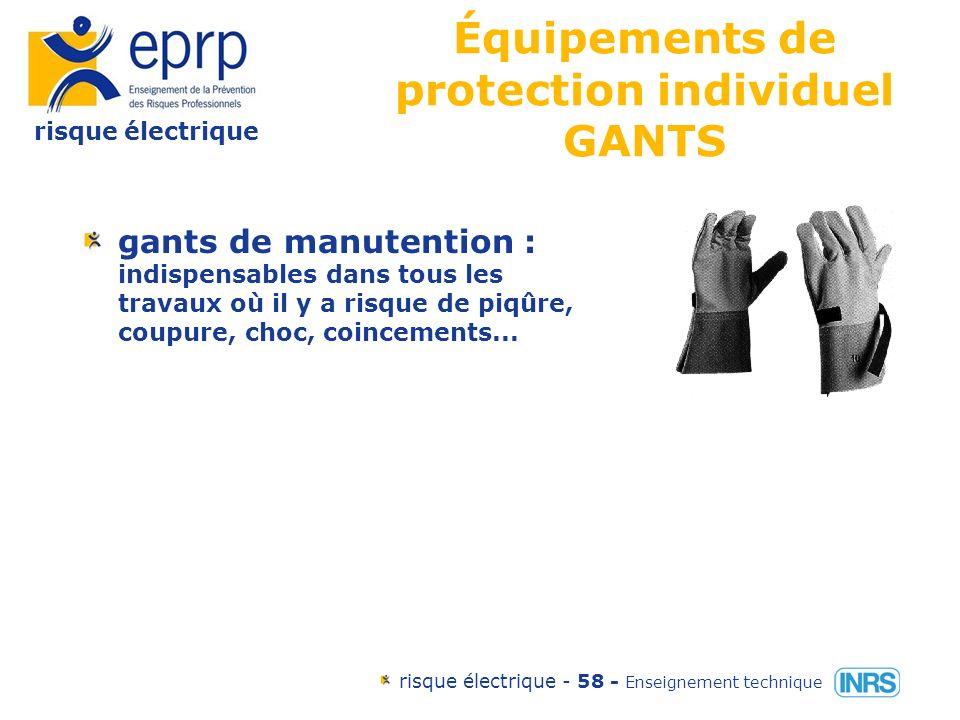 risque électrique risque électrique - 57 - Enseignement technique Ne pas utiliser de gants présentant des déchirures ou des trous, même petits.