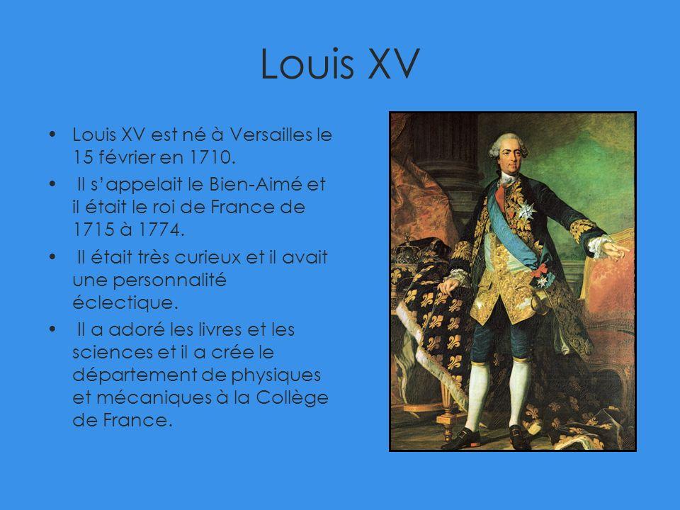 Louis XV Louis XV est né à Versailles le 15 février en 1710. Il sappelait le Bien-Aimé et il était le roi de France de 1715 à 1774. Il était très curi
