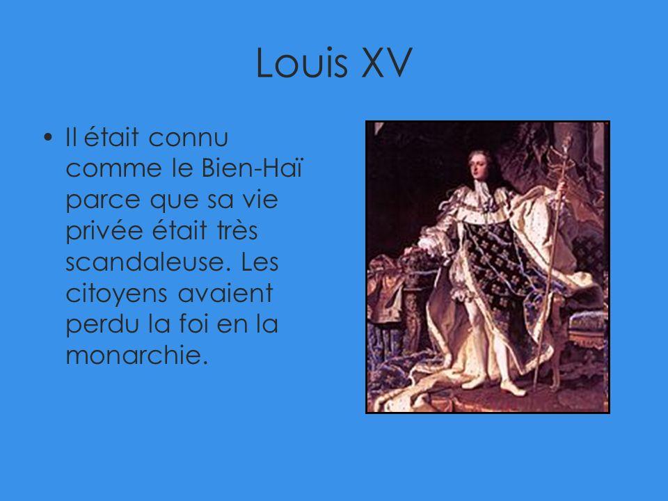 Louis XV Il était connu comme le Bien-Haï parce que sa vie privée était très scandaleuse. Les citoyens avaient perdu la foi en la monarchie.