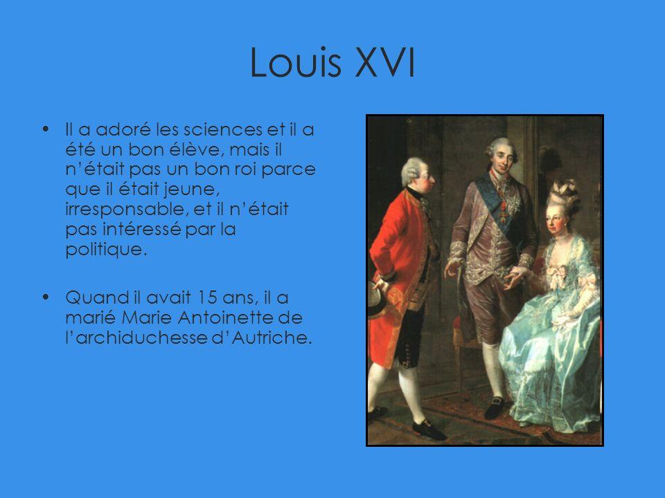 Louis XVI Il a adoré les sciences et il a été un bon élève, mais il nétait pas un bon roi parce que il était jeune, irresponsable, et il nétait pas in