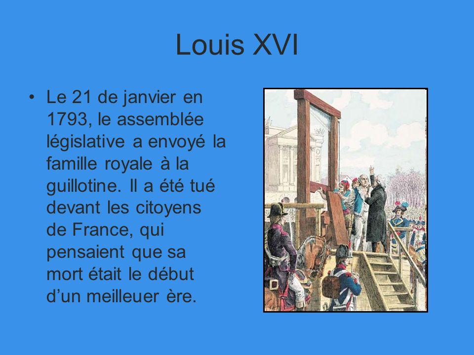 Louis XVI Le 21 de janvier en 1793, le assemblée législative a envoyé la famille royale à la guillotine. Il a été tué devant les citoyens de France, q