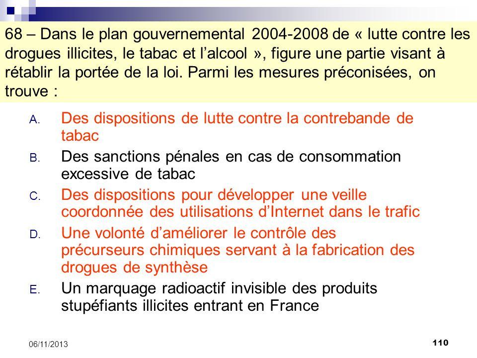110 06/11/2013 68 – Dans le plan gouvernemental 2004-2008 de « lutte contre les drogues illicites, le tabac et lalcool », figure une partie visant à r