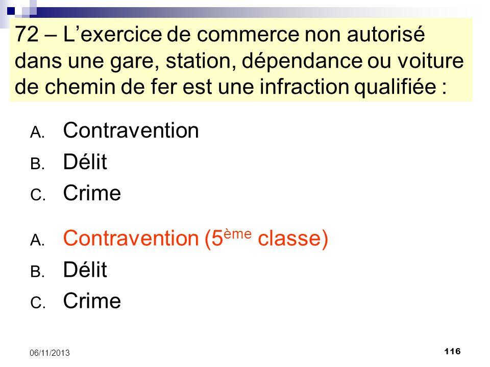 116 06/11/2013 72 – Lexercice de commerce non autorisé dans une gare, station, dépendance ou voiture de chemin de fer est une infraction qualifiée : A