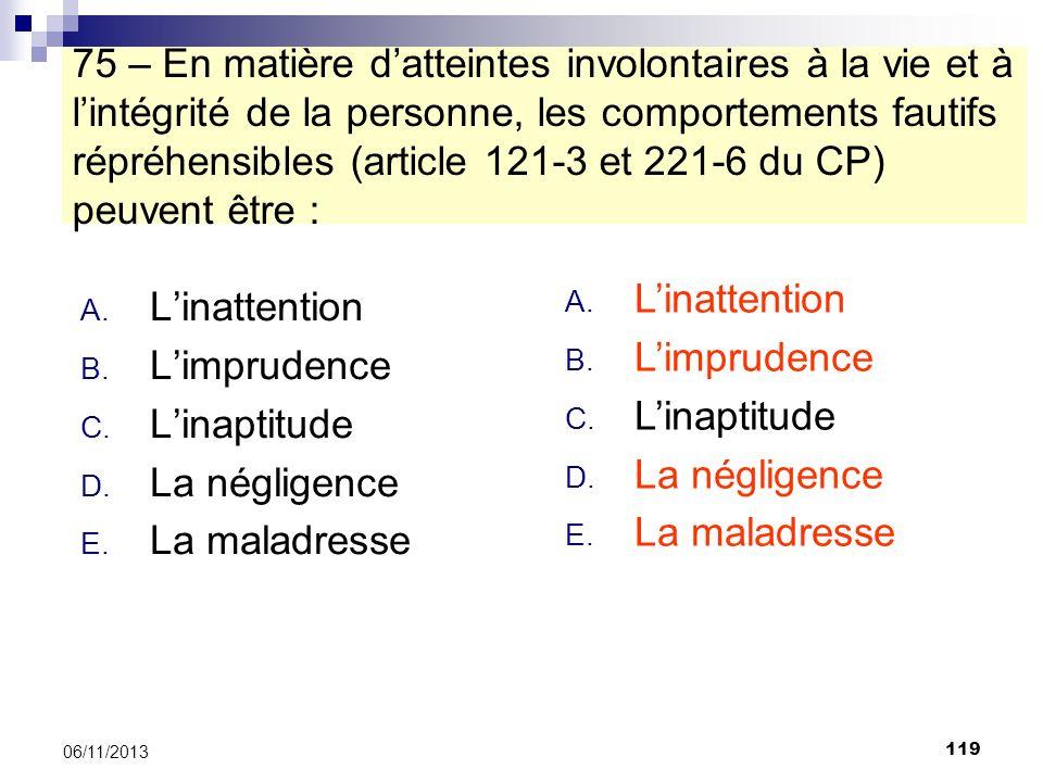 119 06/11/2013 75 – En matière datteintes involontaires à la vie et à lintégrité de la personne, les comportements fautifs répréhensibles (article 121