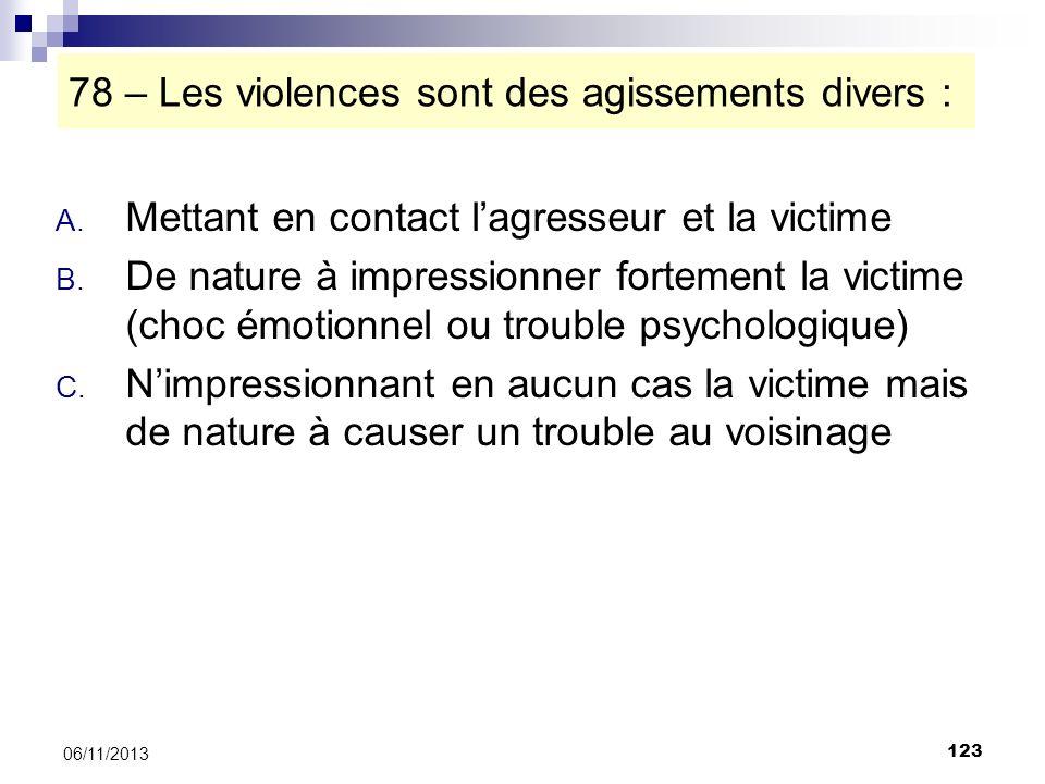 123 06/11/2013 78 – Les violences sont des agissements divers : A. Mettant en contact lagresseur et la victime B. De nature à impressionner fortement