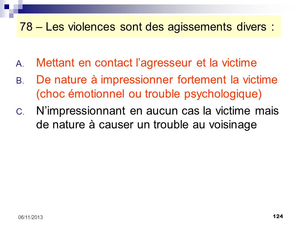 124 06/11/2013 78 – Les violences sont des agissements divers : A. Mettant en contact lagresseur et la victime B. De nature à impressionner fortement