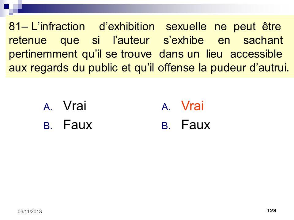 128 06/11/2013 81– Linfraction dexhibition sexuelle ne peut être retenue que si lauteur sexhibe en sachant pertinemment quil se trouve dans un lieu ac
