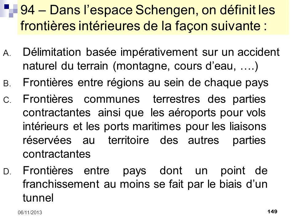 149 06/11/2013 94 – Dans lespace Schengen, on définit les frontières intérieures de la façon suivante : A. Délimitation basée impérativement sur un ac