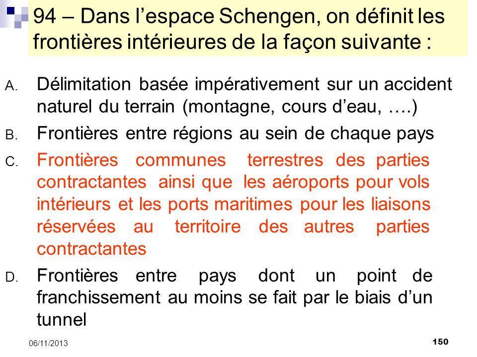 150 06/11/2013 94 – Dans lespace Schengen, on définit les frontières intérieures de la façon suivante : A. Délimitation basée impérativement sur un ac