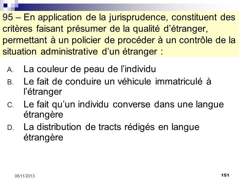 151 06/11/2013 95 – En application de la jurisprudence, constituent des critères faisant présumer de la qualité détranger, permettant à un policier de