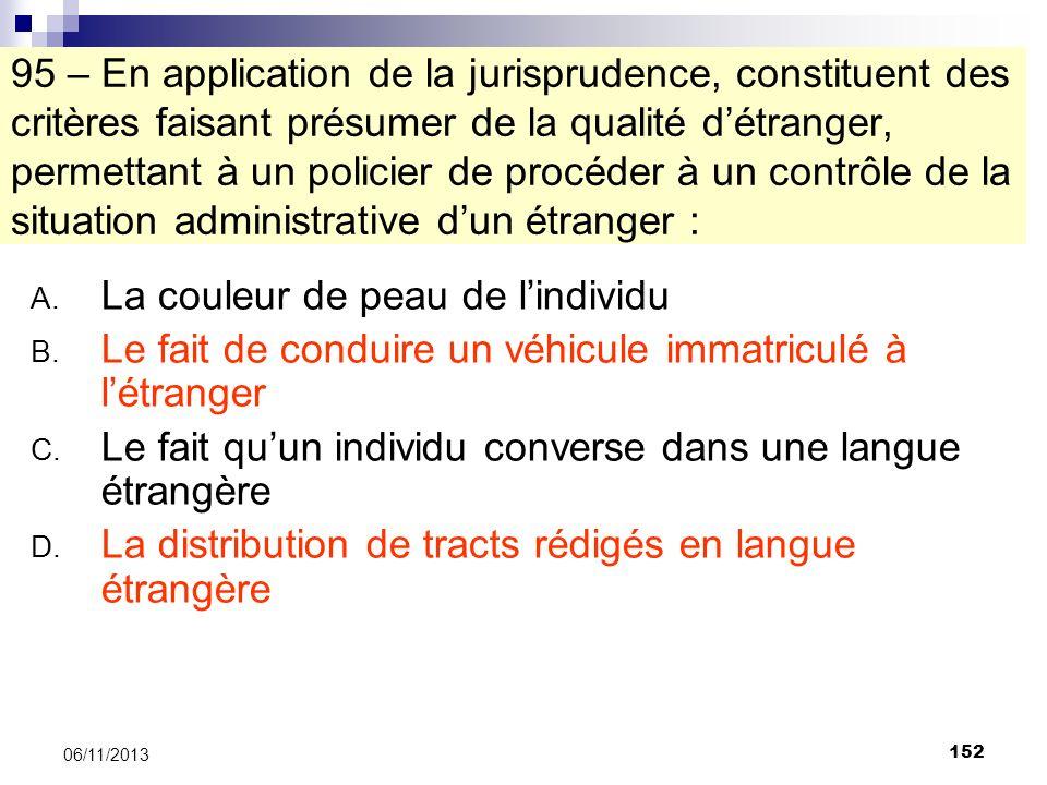 152 06/11/2013 95 – En application de la jurisprudence, constituent des critères faisant présumer de la qualité détranger, permettant à un policier de