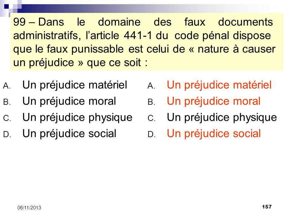 157 06/11/2013 99 – Dans le domaine des faux documents administratifs, larticle 441-1 du code pénal dispose que le faux punissable est celui de « natu