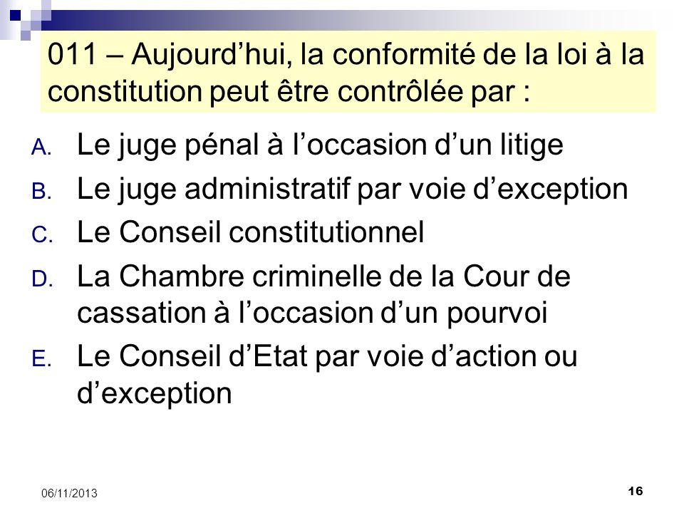 16 06/11/2013 A. Le juge pénal à loccasion dun litige B. Le juge administratif par voie dexception C. Le Conseil constitutionnel D. La Chambre crimine