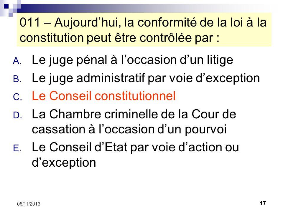 17 06/11/2013 A. Le juge pénal à loccasion dun litige B. Le juge administratif par voie dexception C. Le Conseil constitutionnel D. La Chambre crimine