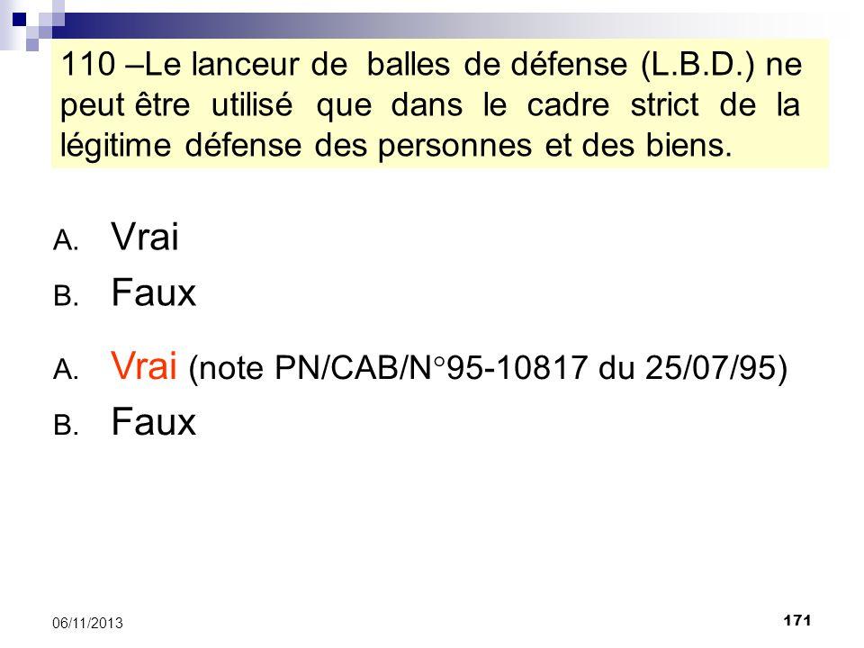 171 06/11/2013 110 –Le lanceur de balles de défense (L.B.D.) ne peut être utilisé que dans le cadre strict de la légitime défense des personnes et des
