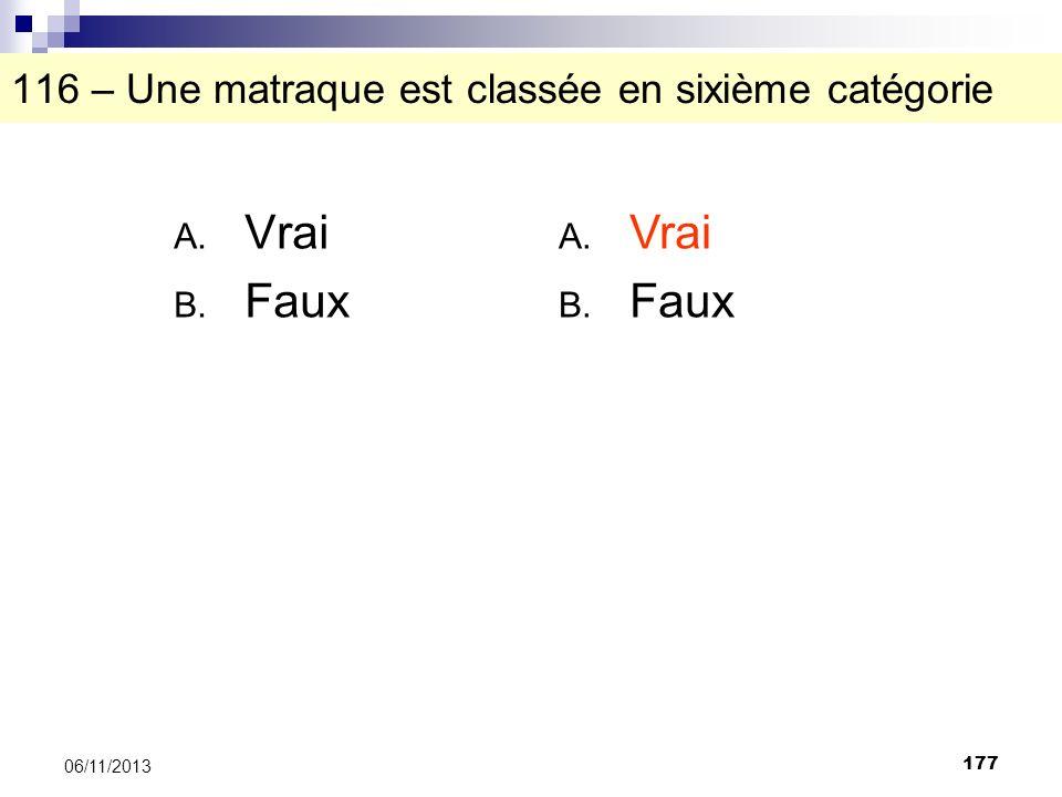 177 06/11/2013 116 – Une matraque est classée en sixième catégorie A. Vrai B. Faux A. Vrai B. Faux