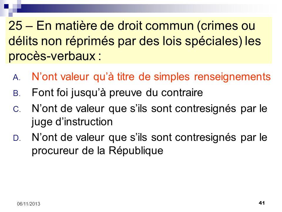 41 06/11/2013 25 – En matière de droit commun (crimes ou délits non réprimés par des lois spéciales) les procès-verbaux : A. Nont valeur quà titre de