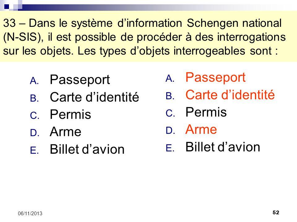 52 06/11/2013 33 – Dans le système dinformation Schengen national (N-SIS), il est possible de procéder à des interrogations sur les objets. Les types