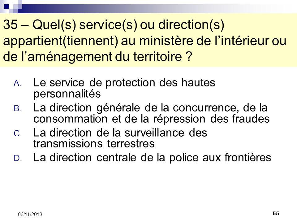 55 06/11/2013 35 – Quel(s) service(s) ou direction(s) appartient(tiennent) au ministère de lintérieur ou de laménagement du territoire ? A. Le service