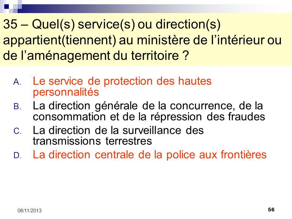 56 06/11/2013 35 – Quel(s) service(s) ou direction(s) appartient(tiennent) au ministère de lintérieur ou de laménagement du territoire ? A. Le service