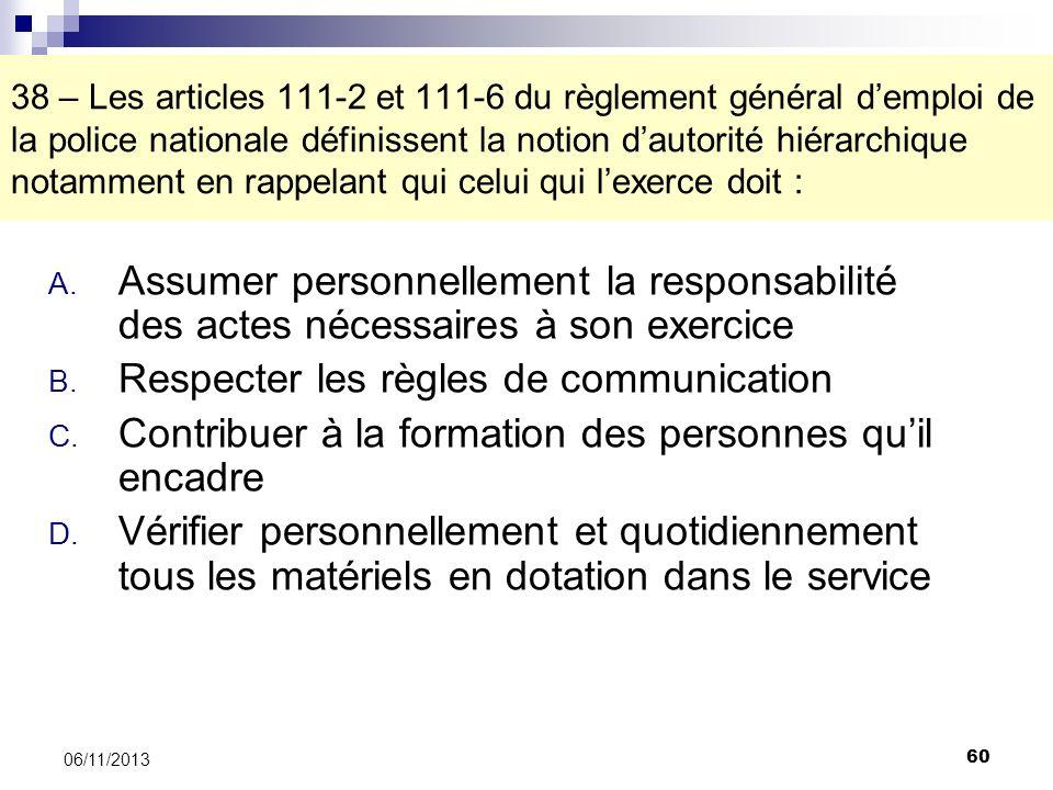 60 06/11/2013 38 – Les articles 111-2 et 111-6 du règlement général demploi de la police nationale définissent la notion dautorité hiérarchique notamm