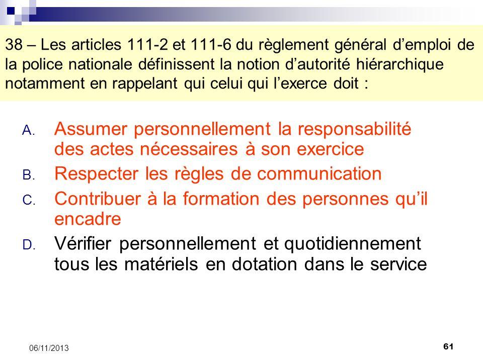 61 06/11/2013 38 – Les articles 111-2 et 111-6 du règlement général demploi de la police nationale définissent la notion dautorité hiérarchique notamm