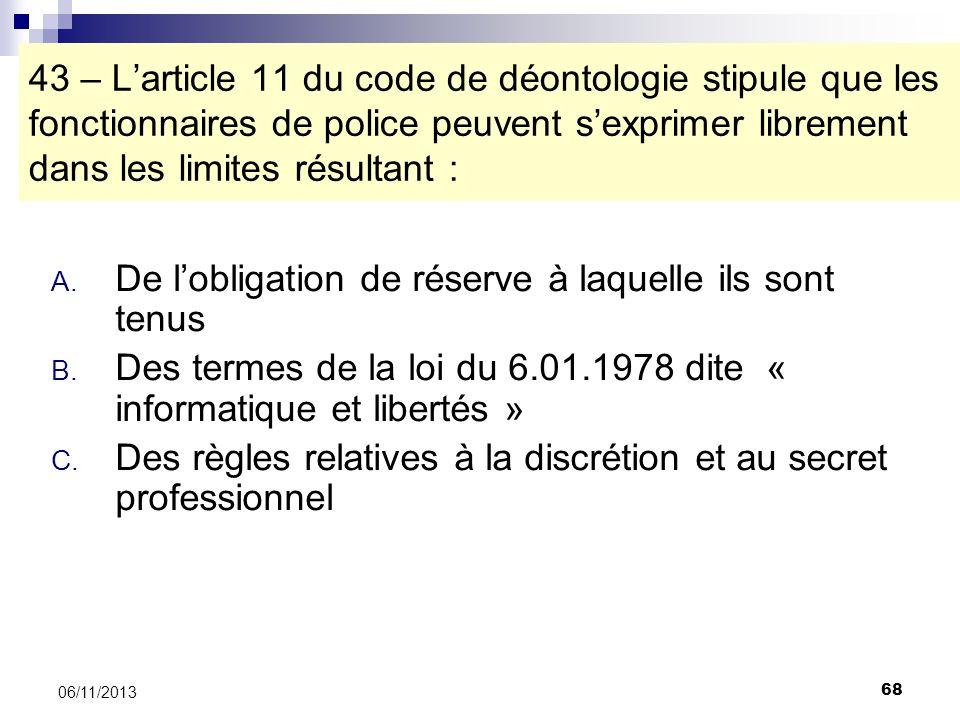 68 06/11/2013 43 – Larticle 11 du code de déontologie stipule que les fonctionnaires de police peuvent sexprimer librement dans les limites résultant