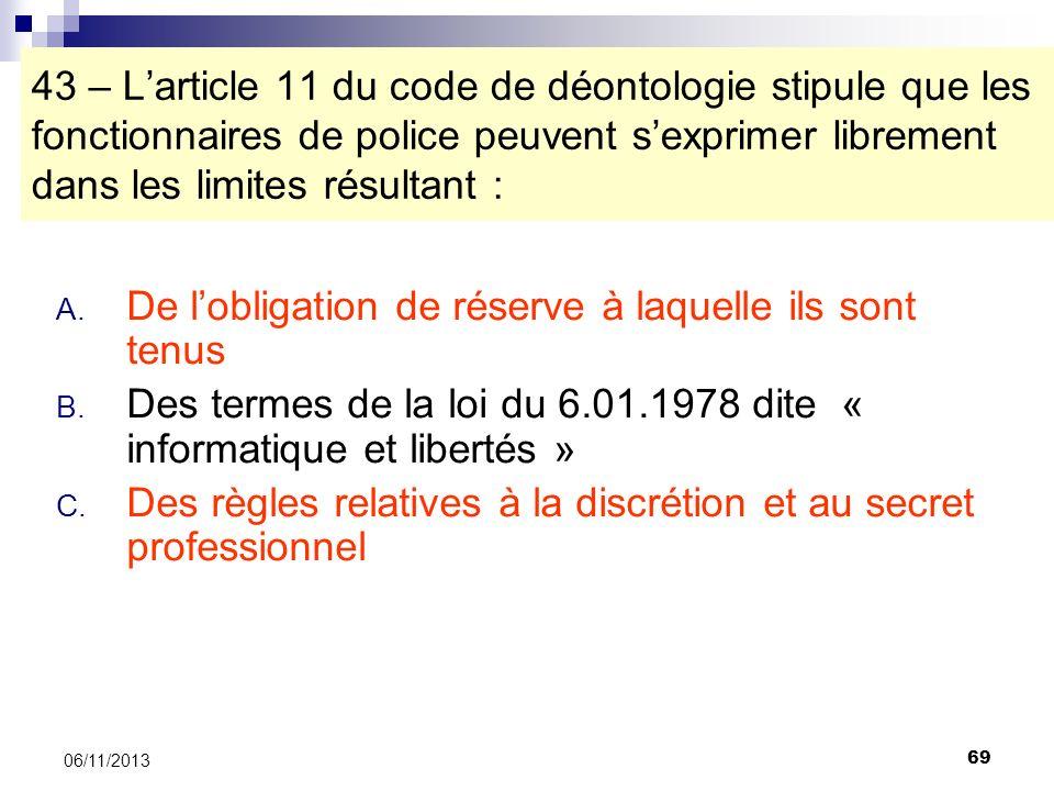 69 06/11/2013 43 – Larticle 11 du code de déontologie stipule que les fonctionnaires de police peuvent sexprimer librement dans les limites résultant