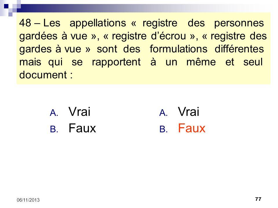 77 06/11/2013 48 – Les appellations « registre des personnes gardées à vue », « registre décrou », « registre des gardes à vue » sont des formulations