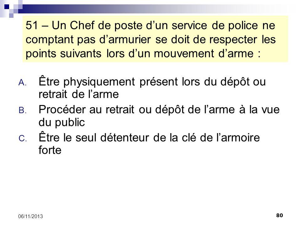 80 06/11/2013 51 – Un Chef de poste dun service de police ne comptant pas darmurier se doit de respecter les points suivants lors dun mouvement darme