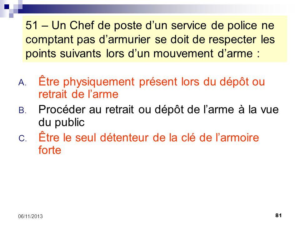81 06/11/2013 51 – Un Chef de poste dun service de police ne comptant pas darmurier se doit de respecter les points suivants lors dun mouvement darme