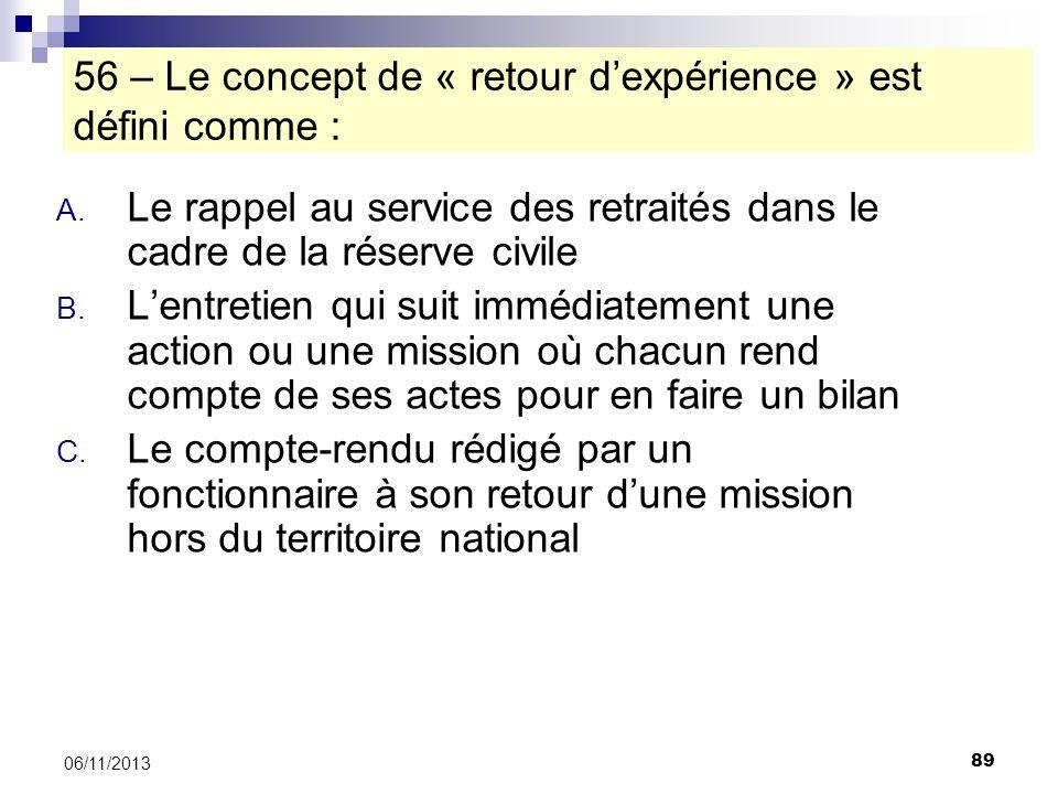 89 06/11/2013 56 – Le concept de « retour dexpérience » est défini comme : A. Le rappel au service des retraités dans le cadre de la réserve civile B.
