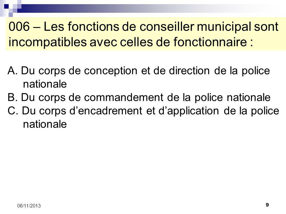 9 06/11/2013 006 – Les fonctions de conseiller municipal sont incompatibles avec celles de fonctionnaire : A. Du corps de conception et de direction d