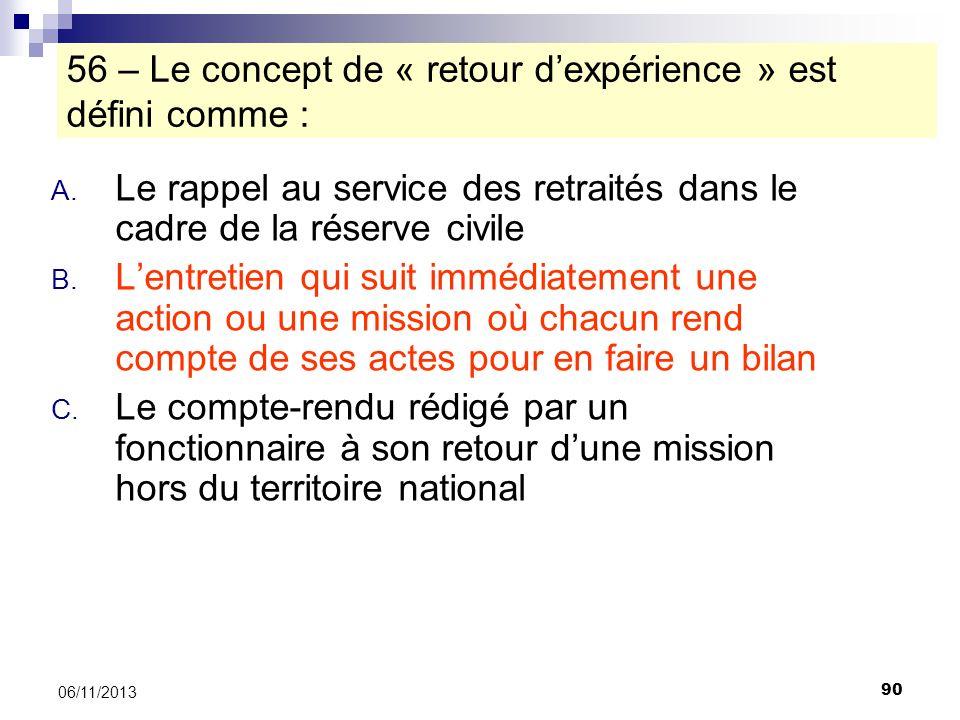 90 06/11/2013 56 – Le concept de « retour dexpérience » est défini comme : A. Le rappel au service des retraités dans le cadre de la réserve civile B.