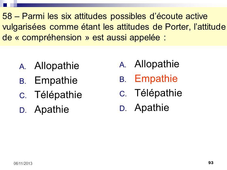 93 06/11/2013 58 – Parmi les six attitudes possibles découte active vulgarisées comme étant les attitudes de Porter, lattitude de « compréhension » es