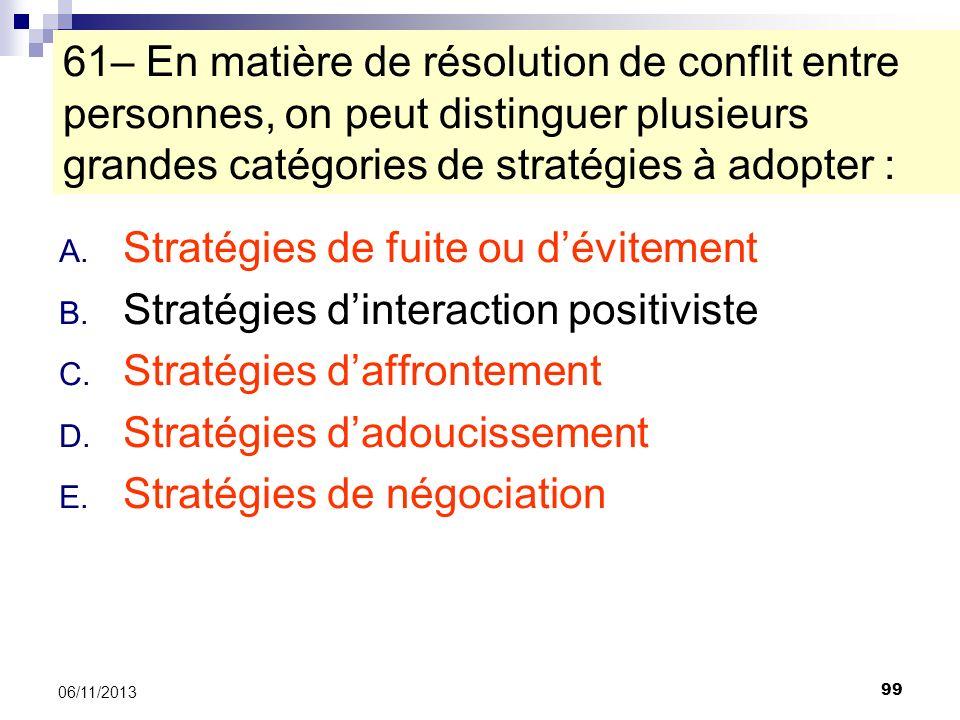 99 06/11/2013 61– En matière de résolution de conflit entre personnes, on peut distinguer plusieurs grandes catégories de stratégies à adopter : A. St