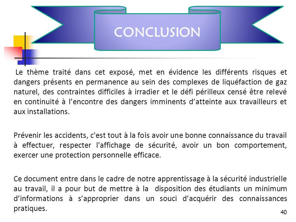 Le thème traité dans cet exposé, met en évidence les différents risques et dangers présents en permanence au sein des complexes de liquéfaction de gaz