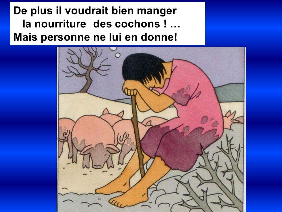 De plus il voudrait bien manger la nourriture des cochons ! … Mais personne ne lui en donne!