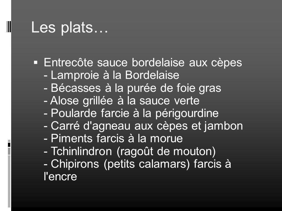 Les plats… Entrecôte sauce bordelaise aux cèpes - Lamproie à la Bordelaise - Bécasses à la purée de foie gras - Alose grillée à la sauce verte - Poula