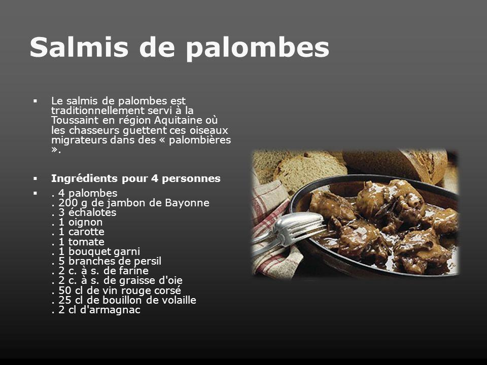 Salmis de palombes Le salmis de palombes est traditionnellement servi à la Toussaint en région Aquitaine où les chasseurs guettent ces oiseaux migrate