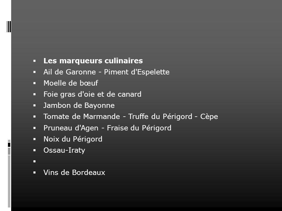 Les marqueurs culinaires Ail de Garonne - Piment d'Espelette Moelle de bœuf Foie gras d'oie et de canard Jambon de Bayonne Tomate de Marmande - Truffe