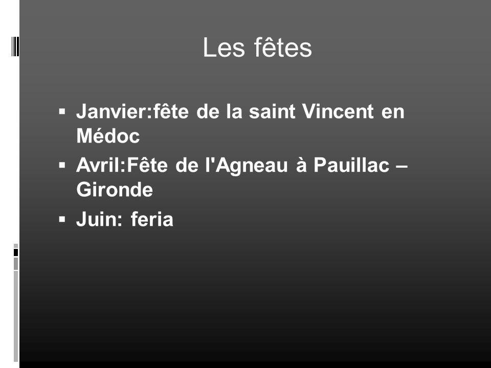Les fêtes Janvier:fête de la saint Vincent en Médoc Avril:Fête de l'Agneau à Pauillac – Gironde Juin: feria