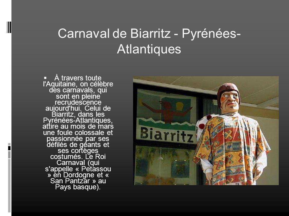 Carnaval de Biarritz - Pyrénées- Atlantiques À travers toute l'Aquitaine, on célèbre des carnavals, qui sont en pleine recrudescence aujourd'hui. Celu